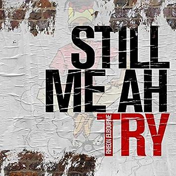 Still Me Ah Try