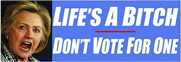 Anti Hillary Life's A Bitch Don't Vote for One Bumper Sticker 10 Pack. Don't Let a Corrupt Traitor In the White House. Negative Clinton Political Campaign & Election Decal. Evil Shillary Is A Criminal