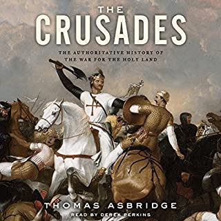 The Crusades     The Authoritative History of the War for the Holy Land              De :                                                                                                                                 Thomas Asbridge                               Lu par :                                                                                                                                 Derek Perkins                      Durée : 25 h et 32 min     1 notation     Global 5,0