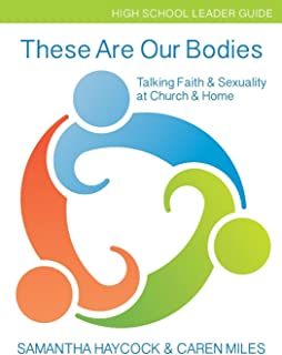 These Are Our Bodies, High School Leader Guide: Talking Faith & Sexuality at Church & Home (High School Leader Guide)