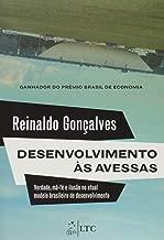 Desenvolvimento às avessas-Verdade, má-fé e ilusão no atual modelo brasileiro de desenvolvimento