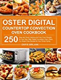 Oster Digital Countertop Convection Oven Cookbook: 250 Easy and Quick Delicious Air Fryer Oven Recipes for Your New Oster Digital Convection Oven- Bake, Fry, Roast Crisp Recipes for Your Whole Family