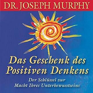 Das Geschenk des positiven Denkens                   Autor:                                                                                                                                 Joseph Murphy                               Sprecher:                                                                                                                                 Walter Kreye                      Spieldauer: 3 Std. und 18 Min.     91 Bewertungen     Gesamt 4,2