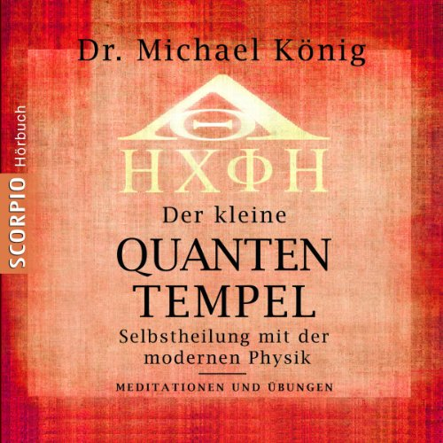 Der kleine Quanten-Tempel - Meditationen und Übungen. Selbstheilung mit der modernen Physik Titelbild