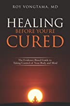Healing Before You're Cured: The Evidence-based Guide to Taking Control of Your Body and Mind