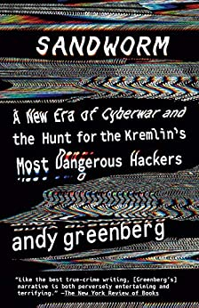 Sandworm: A New Era of Cyberwar and the Hunt for the Kremlin's Most Dangerous Hackers by [Andy Greenberg]
