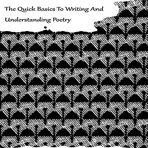 The Quick Basics to Writing and Understanding Poetry cover art