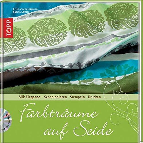 Farbträume auf Seide: Silk Elegance - Schablonieren . Stempeln . Monotypie (TOPP Bild für Bild)