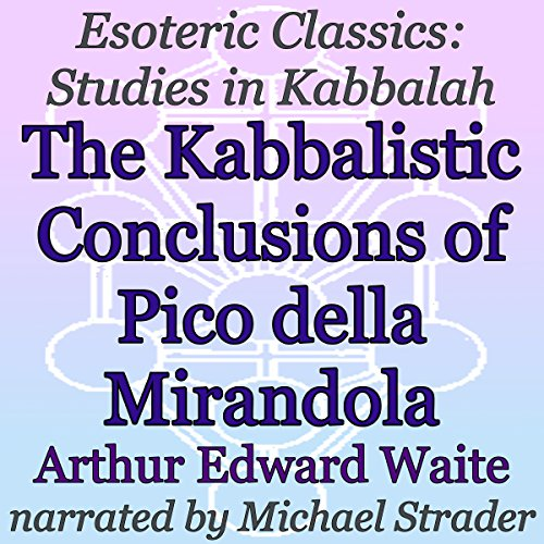 The Kabbalistic Conclusions of Pico della Mirandola     Esoteric Classics: Studies in Kabbalah              By:                                                                                                                                 Arthur Edward Waite                               Narrated by:                                                                                                                                 Michael Strader                      Length: 25 mins     Not rated yet     Overall 0.0