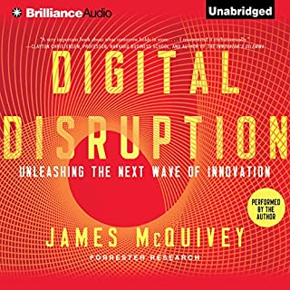 Digital Disruption     Unleashing the Next Wave of Innovation              By:                                                                                                                                 James McQuivey                               Narrated by:                                                                                                                                 James McQuivey                      Length: 5 hrs and 50 mins     81 ratings     Overall 3.7