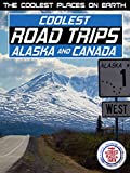 The Coolest Places on Earth: Coolest Road Trips - Alaska & Canada