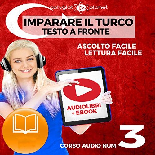 Imparare il Turco - Lettura Facile - Ascolto Facile - Testo a Fronte: Turco Corso Audio Num. 3 [Learn Turkish - Easy Reading - Easy Audio] audiobook cover art