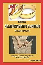 TENHA SEU RELACIONAMENTO BLINDADO - salve seu casamento: Compreendendo o companheiro, evitando o divórcio (Portuguese Edit...