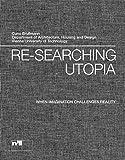 re-searching utopia: when imagination challenges reality (NIGGLI EDITIONS) - Abteilung Wohnbau und Entwerfen TU Wien
