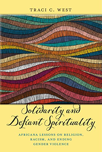 Solidarity and Defiant Spirituality: Africana Lessons on Religion, Racism, and Ending Gender Violence (Religion and Social Transformation Book 4)