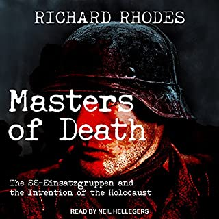 Masters of Death     The SS-Einsatzgruppen and the Invention of the Holocaust              By:                                                                                                                                 Richard Rhodes                               Narrated by:                                                                                                                                 Neil Hellegers                      Length: 14 hrs and 6 mins     71 ratings     Overall 4.5
