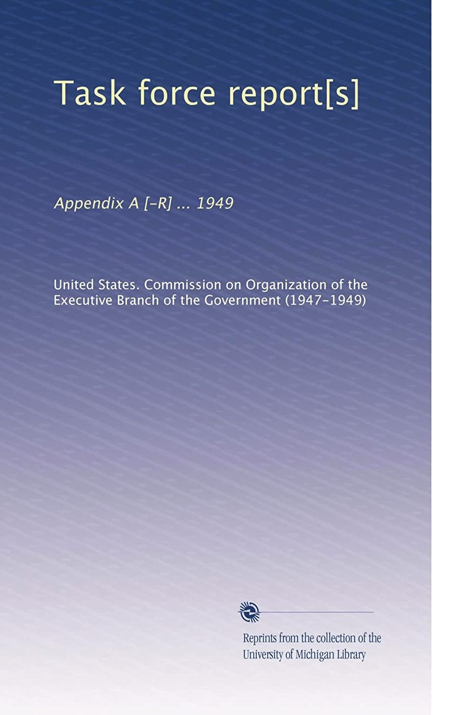 Task force report[s]: Appendix A [-R] ... 1949