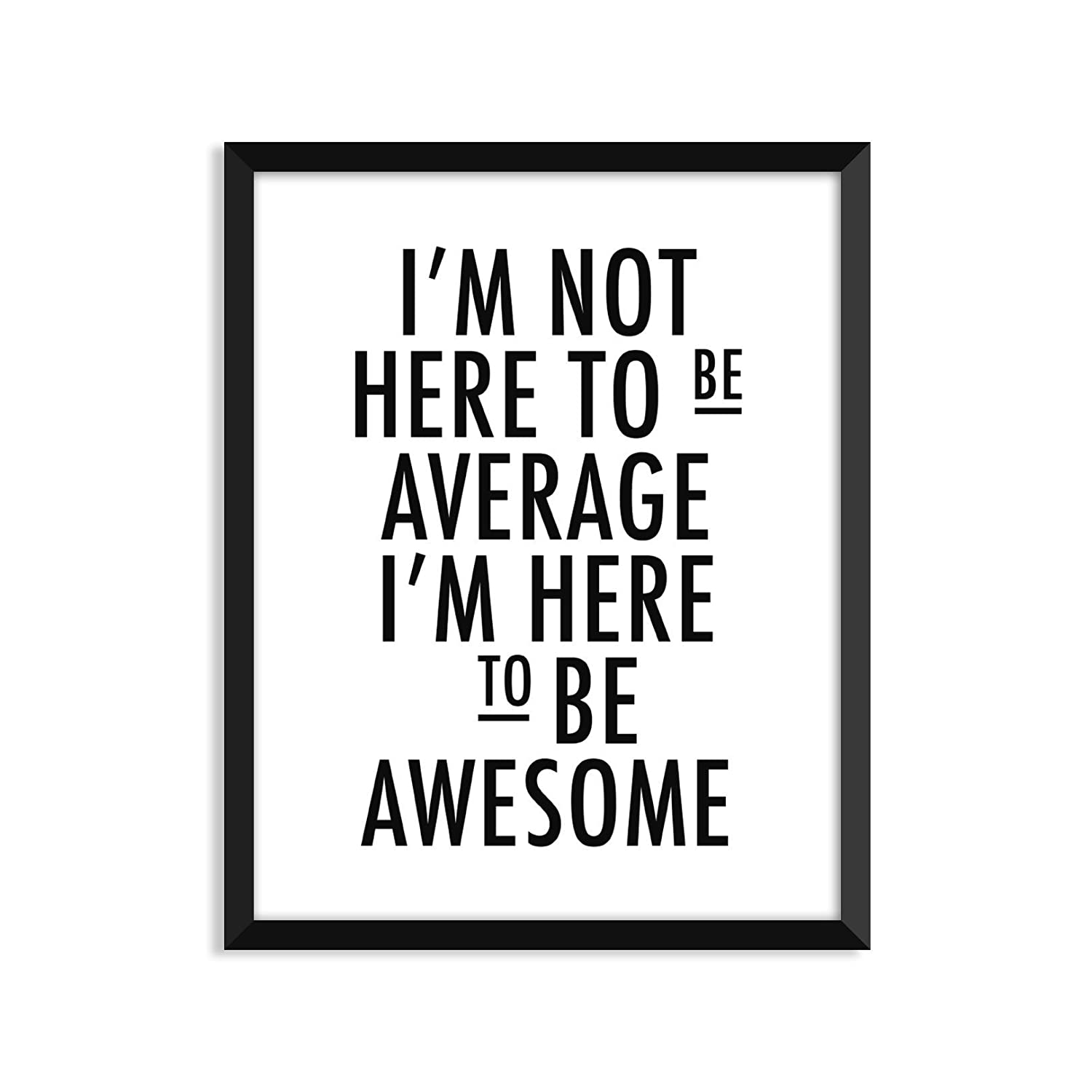 I'm Manufacturer regenerated product Not Here To Be Average - Unframed art poster greeti security print or