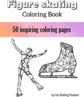 Figure Skating Coloring Book: 50 unique ice skating coloring pages - skater silhouettes, mandala flowers, sayings - a grea...