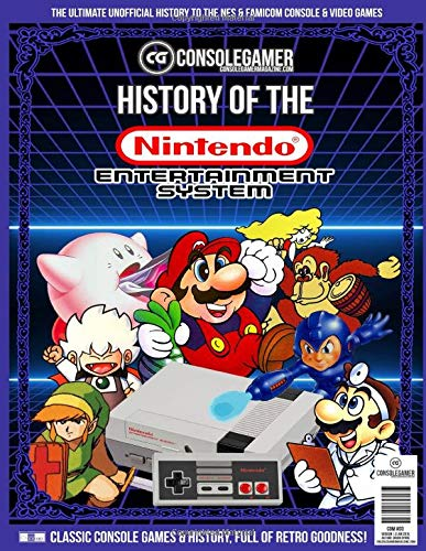 History of the NES: Ultimate Guide to Nintendo Entertainment System (NES/Famicom) (Console Gamer Magazine)
