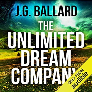 The Unlimited Dream Company                   By:                                                                                                                                 J. G. Ballard                               Narrated by:                                                                                                                                 Ric Jerrom                      Length: 7 hrs and 56 mins     8 ratings     Overall 3.6