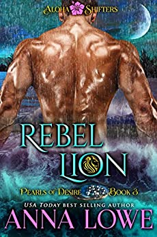 Rebel Lion (Aloha Shifters: Pearls of Desire Book 3) by [Anna Lowe]
