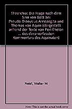 Thearchia: Die Frage nach dem Sinn von Gott bei Pseudo-Dionysius Areopagita und Thomas von Aquin (dargestellt anhand der Texte von Peri Eheion ... des dazu verfassten Kommentars des Aquinaten)