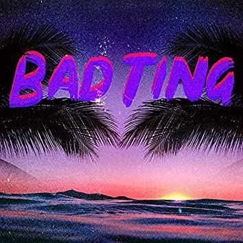 Bad Ting