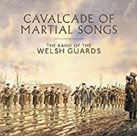 Cavalcade of Martial Songs - The Band of the Welsh Guards by David Lloyd
