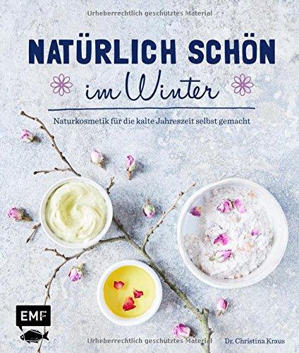 Natürlich schön im Winter: Naturkosmetik für die kalte Jahreszeit selbst gemacht