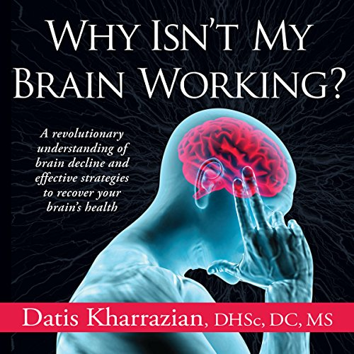 Why Isn't My Brain Working?     A Revolutionary Understanding of Brain Decline and Effective Strategies to Recover Your Brain's Health              By:                                                                                                                                 Dr. Datis Kharrazian                               Narrated by:                                                                                                                                 Adam Verner                      Length: 15 hrs and 30 mins     27 ratings     Overall 4.1