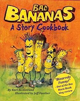 Bad Bananas: A Story Cookbook for Kids (Food Books for Kids 1) by [Karl Beckstrand, Jeff Faerber]