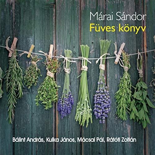 Füves könyv                   By:                                                                                                                                 Márai Sándor                               Narrated by:                                                                                                                                 Bálint András,                                                                                        Kulka János,                                                                                        Mácsai Pál,                   and others                 Length: 4 hrs and 2 mins     Not rated yet     Overall 0.0