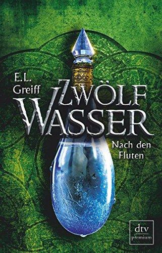 Zwölf Wasser, Buch 3: Nach den Fluten: Roman (12-Wasser-Trilogie, Band 3)