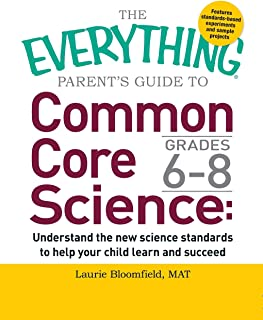 The Everything Parent's Guide to Common Core Science Grades 6-8: Understand the New Science Standards to Help Your Child Learn and Succeed