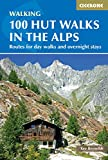 100 Hut Walks in the Alps: Routes for day walks and overnight stays in France, Switzerland, Italy,...