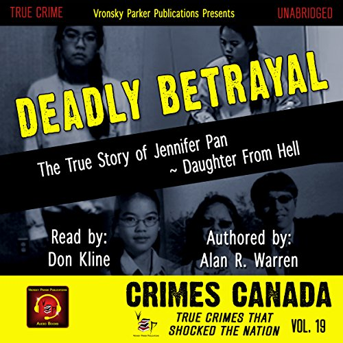 Deadly Betrayal: The True Story of Jennifer Pan - Daughter from Hell audiobook cover art