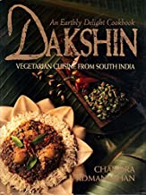 Dakshin: Vegetarian Cuisine from South India : An Earthly Delight Cookbook
