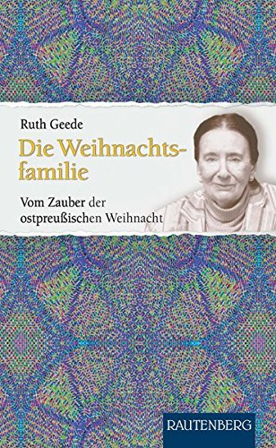 Die Weihnachtsfamilie: Vom Zauber der ostpreußischen Weihnacht - RAUTENBERG Verlag