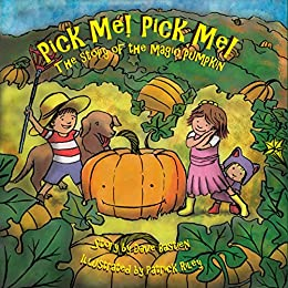 Pick Me! Pick Me! The Story of the Magic Pumpkin by [Dave Bastien, Patrick Riley]