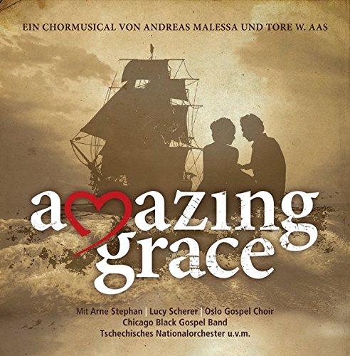 Amazing Grace: Ein Chormusical von Andreas Malessa und Tore W. Aas