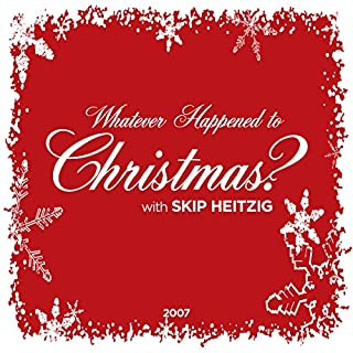 Whatever Happened to Christmas?                   By:                                                                                                                                 Skip Heitzig                               Narrated by:                                                                                                                                 Skip Heitzig                      Length: 2 hrs and 38 mins     3 ratings     Overall 4.7