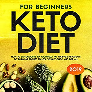 Keto Diet for Beginners: How to Say Goodbye to Your Belly Fat Forever audiobook cover art