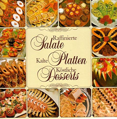Raffinierte Salate, kalte Platten, köstliche Desserts - 150 köstliche Rezepte der modernen, kalten Küche, mit 120 ganzseitigen Farbfotos