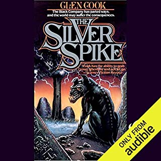 The Silver Spike     Chronicles of the Black Company, Book 5               Written by:                                                                                                                                 Glen Cook                               Narrated by:                                                                                                                                 Jonathan Davis                      Length: 11 hrs     5 ratings     Overall 4.4