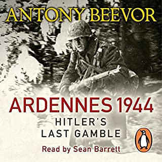 Ardennes 1944     Hitler's Last Gamble              By:                                                                                                                                 Antony Beevor                               Narrated by:                                                                                                                                 Sean Barrett                      Length: 14 hrs and 40 mins     387 ratings     Overall 4.6