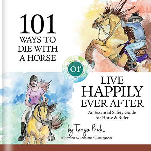 101 Ways to Die with a Horse or Live Happily Ever After: A Safety Guide for Horse & Rider                   By:                                                                                                                                 Tanya Buck                               Narrated by:                                                                                                                                 Cathi Colas                      Length: 4 hrs and 12 mins     Not rated yet     Overall 0.0