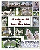 30 annees au cote du berger blanc suisse (French Edition)