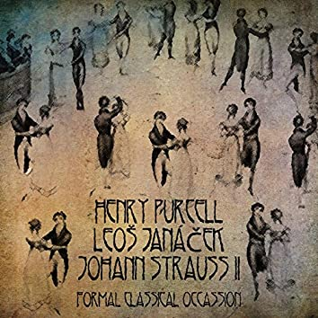 Henry Purcell, Leoš Janáček, Johann Strauss Ii: Formal Classical Occassion