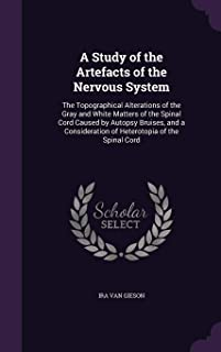 A Study of the Artefacts of the Nervous System: The Topographical Alterations of the Gray and White Matters of the Spinal ...